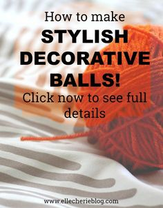 Easy and simple step by step instructions on how to make decorative balls for your home. Click to see more. Visit www.ellecherieblog.com