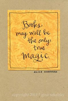 The MAGIC of books....I grew up on a farm and began to travel to Far Away places via our Book Mobile....I loved the Book Mobile Lady...I thought she had the world's most wonderful job!!!  Drive around with Books!!!
