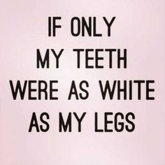 HAH! If you're a fair one, we can make your teeth as white as your legs! Call and ask us about our whitening services.  #BlueRidgeOrthodontics