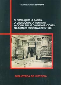 El orgullo de la nación : la creación de la identidad nacional en las conmemoraciones culturales españolas / Beatriz Valverde Contreras PublicaciónMadrid : Consejo Superior de Investigaciones Científicas, 2015