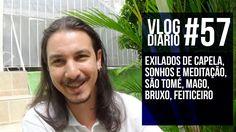 Vlog Diário #57 - Exilados de Capela, Sonhos e Meditação, São Tomé, Mago...