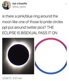 OKAY SO THE MOON IS BI THE SKY IS GAY THE SUN IS PAN AND NOW THE SOLAR ECLIPSE IS BI OOH