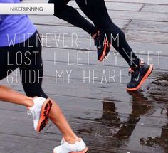 Whenever I am lost, I let my feet guide my heart.