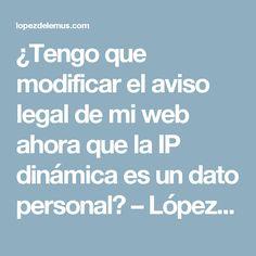 ¿Tengo que modificar el aviso legal de mi web ahora que la IP dinámica es un dato personal? – López de Lemus Abogados