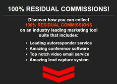Discover how you can collect 100% RESIDUAL COMMISSIONS on an industry leading marketing tool suite that includes: Leading autoresponder service Amazing conference software Top notch video email service Amazing lead capture system