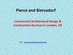Pierce and Biersadorf: Commercial Architectural Design and Construction Services in London, UK