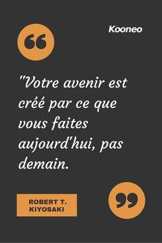 """[CITATIONS] """"Votre avenir est créé par ce que vous faites aujourd'hui, pas demain."""" ROBERT T. KIYOSAKI #Ecommerce #E-commerce #Kooneo #Roberttkiyosaki : www.kooneo.com"""