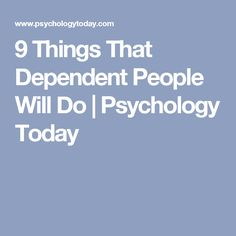 9 Things That Dependent People Will Do   Psychology Today