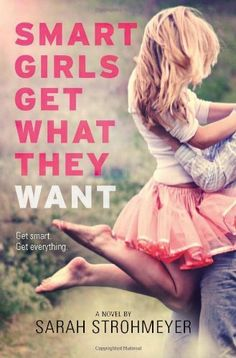 Smart Girls Get What They Want by Sarah Strohmeyer, http://www.amazon.com/dp/0061953415/ref=cm_sw_r_pi_dp_tYsisb0R7KDCK