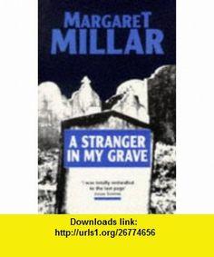 A Stranger In My Grave (9780749002237) Margaret Millar , ISBN-10: 0749002239  , ISBN-13: 978-0749002237 ,  , tutorials , pdf , ebook , torrent , downloads , rapidshare , filesonic , hotfile , megaupload , fileserve