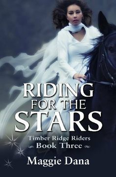 Riding for the Stars: Timber Ridge Riders (Volume 3) by Maggie Dana