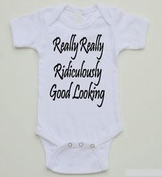 Humor baby onesie - Really Really Ridiculously Good Looking  -  0-24 month sizes #MSCDP