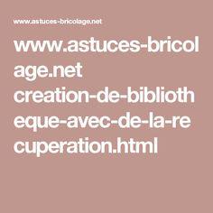 www.astuces-bricolage.net creation-de-bibliotheque-avec-de-la-recuperation.html