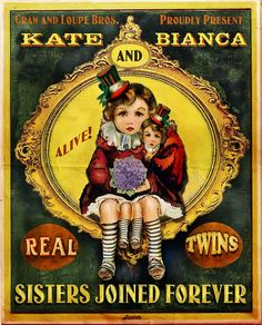 Sisters Joined Forever  Exhibition Poster for Kate and Bianca Janus. Grandaughters of the famous conjoined twins, Katarina and Claire Janus. To be presented to the Public for the first time ever at the Craw and Loupe Bros. All Hallows Eve Odditorium.