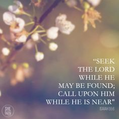 """Seek the Lord while He may be found; call upon Him while He is near."" Isaiah 55:6 #SheReadsTruth"