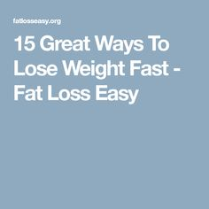 15 Great Ways To Lose Weight Fast - Fat Loss Easy