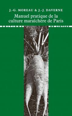 Manuel pratique de la culture maraîchère de Paris - J.-G. Moreau & J.-J. Daverne Paris, Culture, Movie Posters, Garden, Custom In, Lawn And Garden, Montmartre Paris, Garten, Film Poster