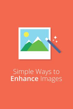 10 Simple Ways To Enhance Your Images