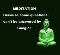 Meditation, because some questions can't be answered by Google!