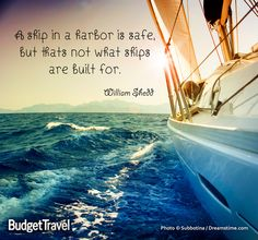 A ship in a harbor is safe, but that's not what ships are built for. #budgettravel #travel #quote #travelquote #sailing #ocean #sail www.budgettravel.com
