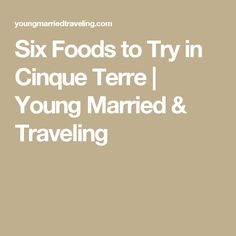 Six Foods to Try in Cinque Terre | Young Married & Traveling