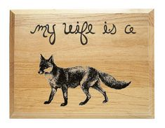 A fox. If your wife is one, get this and hang it up in your man cave or office. She'll love it, and you'll have scored points while adding a sweet piece of art deco to your wall.    More details:   - American Red Alder wood   - Ready to hang   - Tapered edge   - Laser engraved design reveals rich...