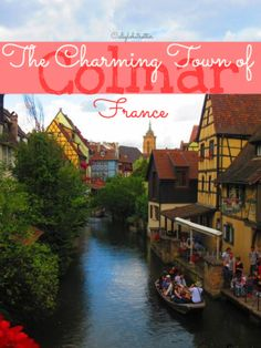 The Charming Town of Colmar, France - California Globetrotter