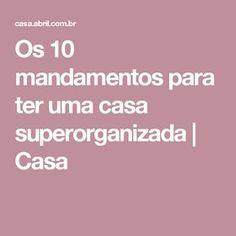 Os 10 mandamentos para ter uma casa superorganizada | Casa