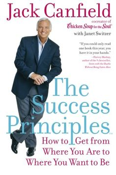 The Success Principles(TM): How to Get from Where You Are to Where You Want to Be - http://www.learnexecutive.com/finance-for-executives/the-success-principlestm-how-to-get-from-where-you-are-to-where-you-want-to-be/