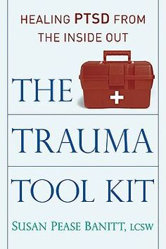 The Trauma Tool Kit : Healing PTSD from the inside out