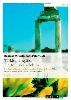 Türkische Ägäis. Ein Kulturreiseführer: Die Region Kusadasi mit den antiken Stätten Ephesus, Milet, Didyma, Priene und Pamukkale-Hierapolis von Dagmar M. Götz http://www.amazon.de/dp/3656663122/ref=cm_sw_r_pi_dp_Fag7tb1TR4PCM