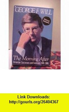 The Morning After American Successes and Excesses 1981-1986 (9785551804116) George F. Will , ISBN-10: 5551804119  , ISBN-13: 978-5551804116 ,  , tutorials , pdf , ebook , torrent , downloads , rapidshare , filesonic , hotfile , megaupload , fileserve