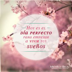 Hoy es el día perfecto para empezar a vivir tus sueños
