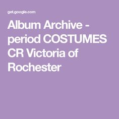 Album Archive - period COSTUMES CR Victoria of Rochester
