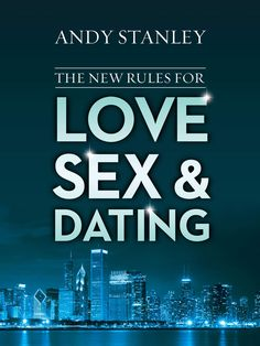 The New Rules for Love, Sex, & Dating by Andy Stanley