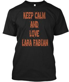 édition limitée . réserve le votre Maintenant ! Seulement pour les amateurs de LARA FABIAN https://teespring.com/fr/keep-calm-and-love-lara-fabia