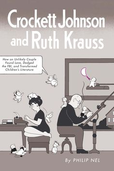 Front cover by Chris Ware for: Crockett Johnson and Ruth Krauss: How an Unlikely Couple Found Love, Dodged the FBI, and Transformed Children's Literature (forthcoming from UP Mississippi, Sept. 2012)