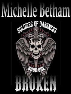 Michelle Betham - Author of HOT erotic romance, Rock Star and MC Romance: 'Broken' - Soldiers of Darkness Book 1. Cover reveal and pre-order details!