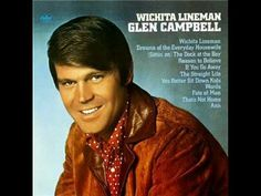 Glen Campbell, Wichita Lineman IS without a shadow of a doubt my absolute most favourite song in the history of songs.