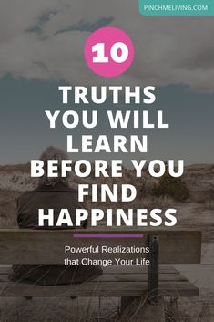 10 Truths You Need to Know for Peace and Happiness https://www.pinchmeliving.com/10-truths-you-need-to-know/