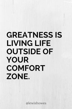 Greatness is living life outside of your comfort zone. @lewishowes