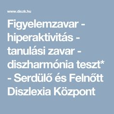 Figyelemzavar - hiperaktivitás - tanulási zavar - diszharmónia teszt* - Serdülő és Felnőtt Diszlexia Központ Adhd, Kids, Studying, Young Children, Children, Kid, Children's Comics, Child, Kids Part