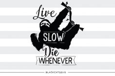 Live slow, die whenever sloth - SVG file SVG file Cutting File Clipart in Svg, Eps, Dxf, Png for Cricut & Silhouette
