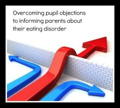 Overcoming pupil objections to informing parents about their eating disorder - advice from www.eatingdisordersadvice.co.uk