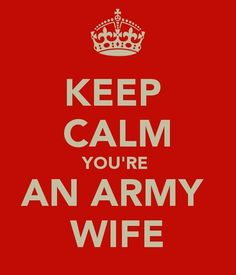 @Whitney Smith Keep Calm You're An Army Wife