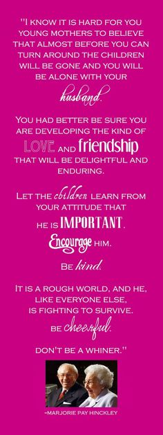 """develop the kind of love and friendship that will be delightful and enduring""  - Marjorie Hinckley"