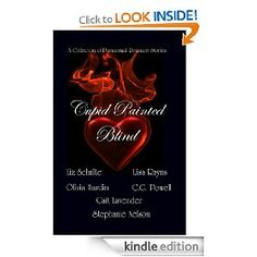 Cupid Painted Blind  A steamy paranormal romance anthology with 6 short stories that will leave you begging for more.   Authors- Liz Schulte, Stephanie Nelson, C.G. Powell, Olivia, Hardin, Lisa Rayns, and Cait Lavender.