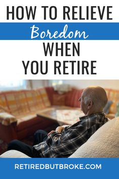 Retirement and Boredom [Tips to Fight it] - Retirement Strategies, Retirement Advice, Retirement Planning, Preparing For Retirement, Early Retirement, Financial Organization, Family Planning, Survival Skills, Depression