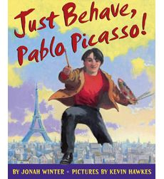 Summer Challenge Week 9 Picks: Nonfiction  Just Behave, Pablo Picasso! by Jonah Winter & Kevin Hawkes