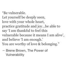 I am enough. ~Brene Brown